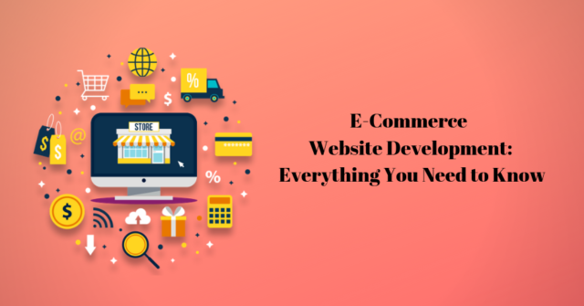 eCommerce Website Development: Everything You Need to Know