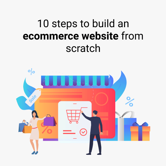 10 Steps to Build an eCommerce Website from Scratch