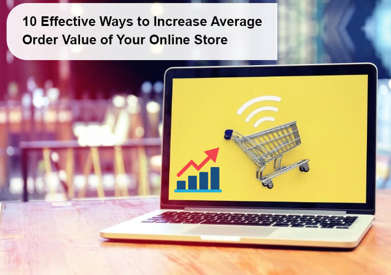 10 Effective Ways to Increase Average Order Value of Your Online Store