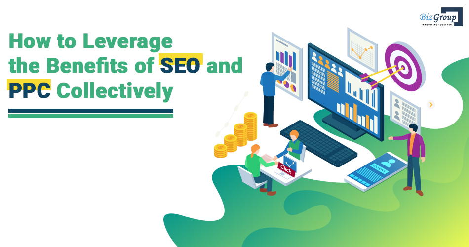 How to Leverage the Benefits of SEO and PPC Collectively