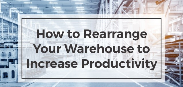 how-to-rearrange-your-warehouse-to-increase-productivity