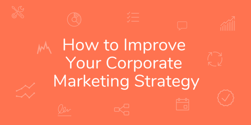 How to Improve Your Corporate Marketing Strategy