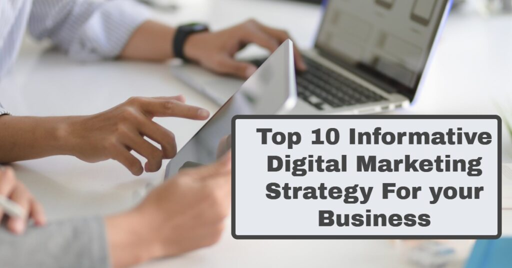 10 Informative Digital Marketing Strategies for your Business