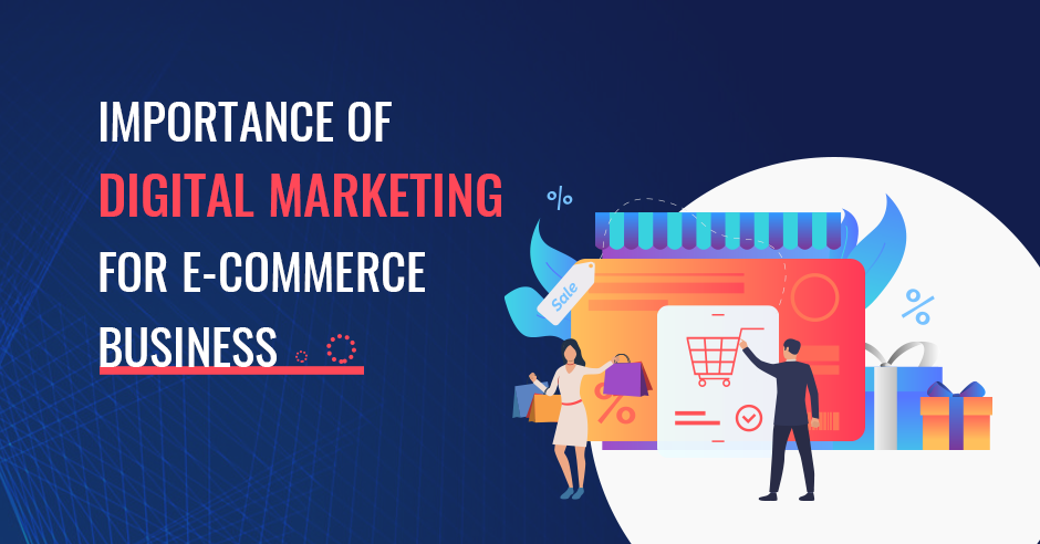 Importance Of Digital Marketing In eCommerce