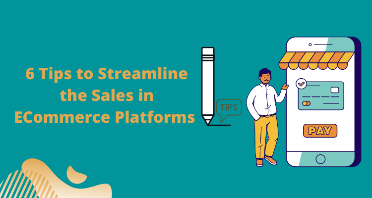 6 Tips to Streamline Sales in eCommerce
