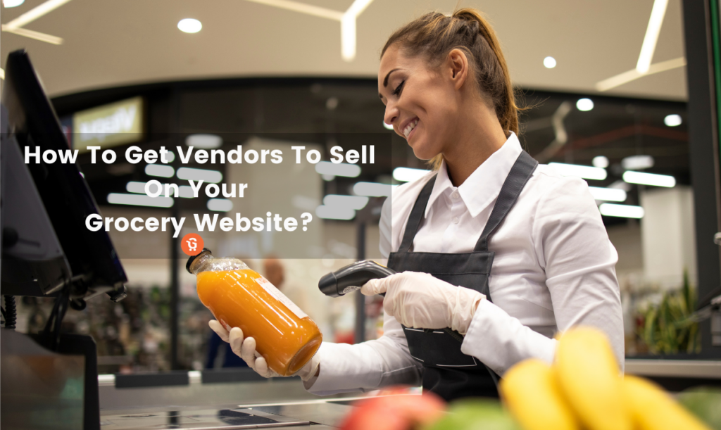 How To Get Vendors To Sell On Your Grocery Website