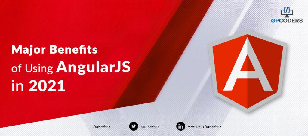 Major Benefits of Using AngularJS in 2021