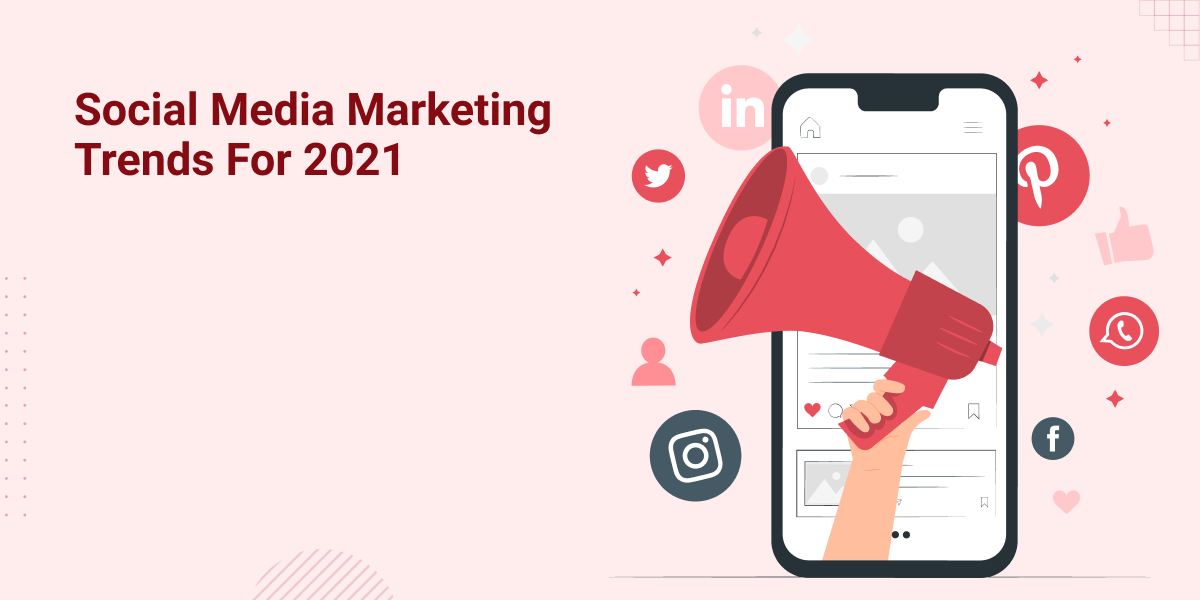 Social Media Marketing Trends For The Year 2021