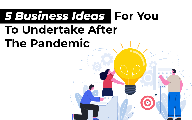 Top 5 Business Ideas To Launch After The Pandemic